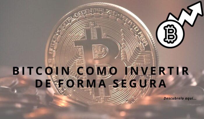 Bitcoin como invertir de forma segura